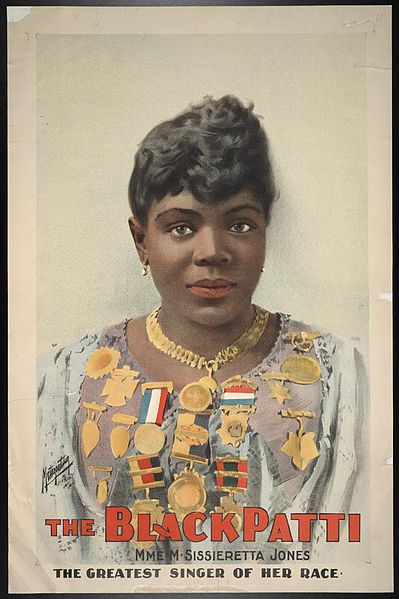 ZP_Madame Matilda Sissieretta Joyner Jones a.k.a. The Black Patti, 1869 - 1933_Madame Jones was an opera singer who gave recitals of arias by Gounod and Verdi along with sentimental songs such as The Last Rose of Summer.  She was the first black singer to perform at Carnegie Hall.  Though she tried for leads at The Met, the institutional racism of the era prevented her from rising as she should've in the world of Opera.  Finding herself barred from most concert halls she formed her own classical-music and variety-act touring company, The Black Patti Troubadours, which gave her a comfortable living until around 1915, when the concert-going public's musical tastes shifted more toward Tin Pan Alley's bluesy or jazzy pop-songs.  Poster from 1899