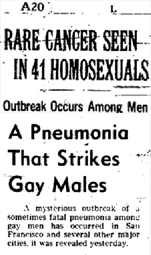 New York Times, July 3rd,1981: First newspaper publication of an indirect reference to what would later come to be known as Acquired Immune Deficiency Syndrome or AIDS_Medical correspondent Lawrence K. Altman's article about Kaposi's Sarcoma – which can be a cancer of opportunity for someone with a severely weakened immune system – was buried on p.20. GRID (Gay-related immunodeficiency disease) – as the unknown disease was called in the first year – was emerging in the USA between 1981-1982, and was largely associated with white, gay men in San Francisco and New York...