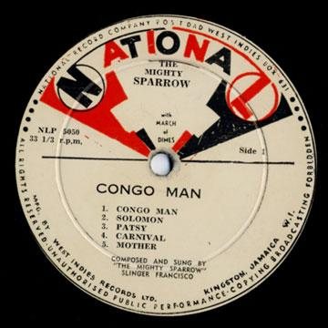 The Mighty Sparrow_Congo Man album from 1965_The calypso single Congo Man itself has been banned in the past for radio play but it demonstrates devilish wit and honesty along with the controversy.  A song of its time, though politically incorrect in the 21st century !