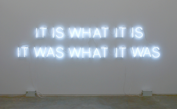 Ron Terada_born 1969_neon text sculpture_It is what it is It was what it was